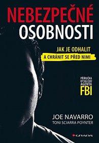 Nebezpečné osobnosti - Jak je odhalit a chránit se před nimi Joe Navarro